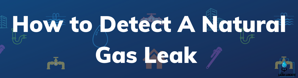 How to detect a Natural Gas Leak